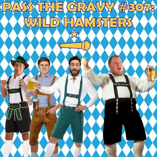 Pass The Gravy #307: Wild Hamsters