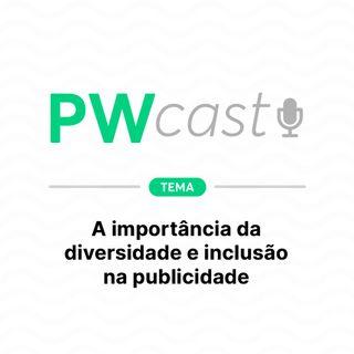 PWCast #009 - A importância da diversidade e inclusão na publicidade