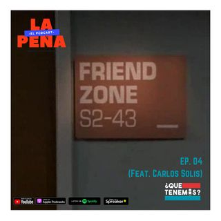 EP#04 - FRIENDZONE (Feat. Carlos Solis)