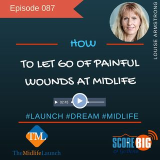Letting Go Of Painful Wounds At Midlife | Louise Armstrong | Episode TML087