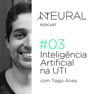 #3 Inteligência Artificial na UTI com Tiago Alves.