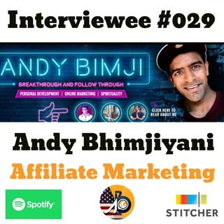 Interviewee #029: Anand Bhimjiyani - Affiliate Marketing