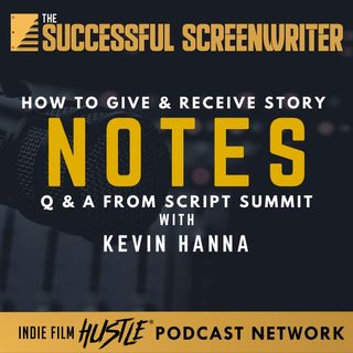 Ep13 - How to Give & Receive Story Notes with Kevin Hanna