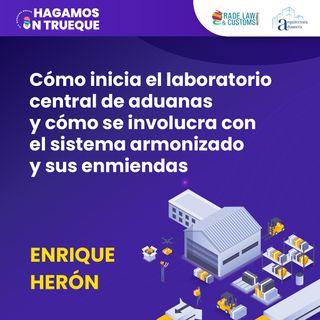 EP13. Cómo inicia el laboratorio central de aduanas ⋅ Con Enrique Herón Jiménez