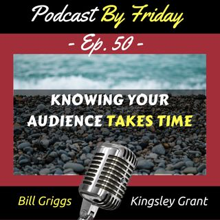 PBF50 Get To Know Your Audience with Bill Griggs and Kingsley Grant