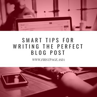 Smart tips for writing the perfect blog post
