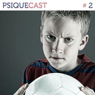 PSIQUECAST #2 - Agressividade Infantil