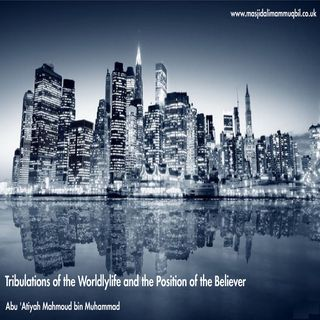 Tribulations of the Worldlylife and the Position of the Believer | Abu 'Atiyah Mahmoud bin Muhammad