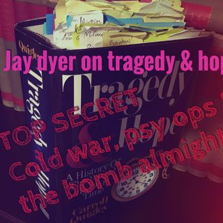 Jay Dyer on Tragedy & Hope 7: Cold War Psy Ops & the Bomb Almighty (half)