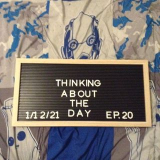 Talking about 2020 and how things might get better this year... Thinking About The Day (S1 E20)