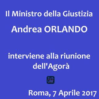 Il Ministro della Giustizia Andrea ORLANDO alla riunione dell'Agorà
