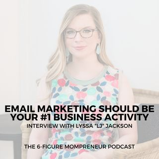 "Email marketing should be your #1 business activity with Lyssa ""LJ"" Jackson"
