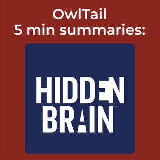 Hidden Brain | 5minute podcast summaries