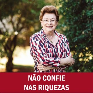 Não confie nas riquezas // Pra. Suely Bezerra
