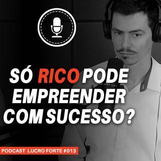 #013 - Quem não nasceu rico pode ser um empreendedor de sucesso?
