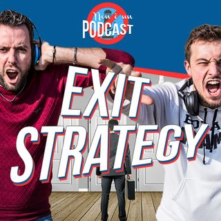 Podcast #03 - EXIT STRATEGY