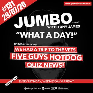 Jumbo Ep:131 - 29.07.20 - What A Day!