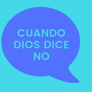 04. Cuando Dios dice No