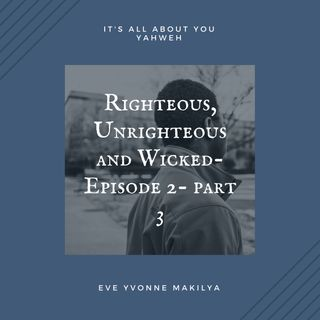 Rigteous, unrighteous and wicked-Episode 2- part 3