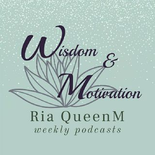 Wisdom and Motivation With RIA_QUEENM