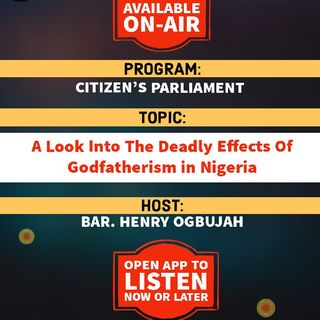 Citizen's Parliament | A Look Into The Deadly Effects Of Godfatherism In Nigeria