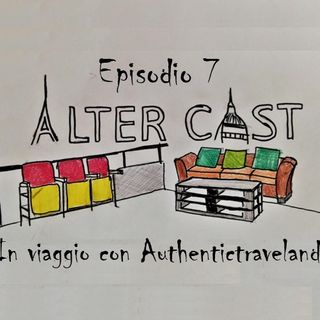 AlterCast 07 : In viaggio con AuthenticTravelAnd