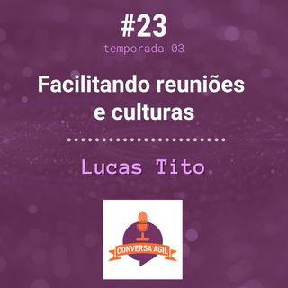 #23 - Facilitando reuniões e culturas com Lucas Tito