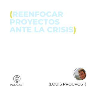 06 - Louis Prouvost (Reenfocar proyectos ante la crisis)