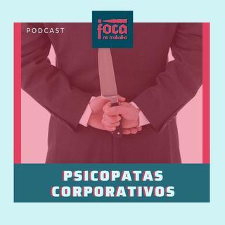 #21 - Psicopatas Corporativos