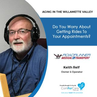 6/6/20: Keith Relf of Roadrunner Transport | Convenient Transportation to Medical and Personal Appointments | Aging in the Willamette Valley