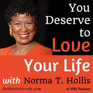 You Deserve to Love Your Life with Norma T. Hollis