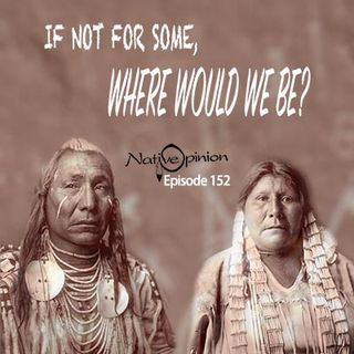 "Episode 152 ""If Not For Some, Where Would We Be?"""