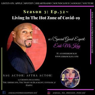 S3 Ep32 w/ Actor Erik McKay ~ Living In The Hot Zone Of COVID-19