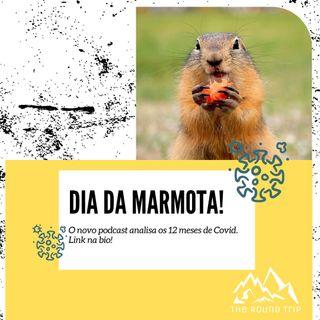 Dia da Marmota... 12 meses de Pandemia! (Episódio 042021)