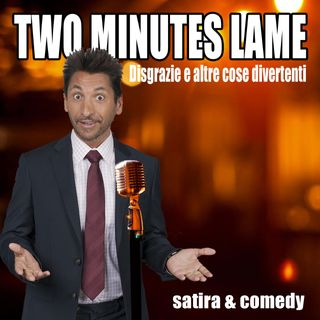 Two Minutes Lame. Satira and Comedy. Disgrazie e altre cose divertenti