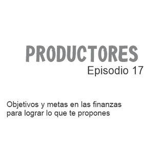 Episodio 17 - Objetivos y metas en las finanzas para lograr lo que te propones