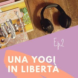 Il secondo episodio del podcast di Una yogi in libertà