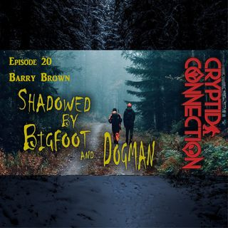 Episode 20 Barry Brown Shadowed by Bigfoot and Dogman