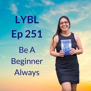 Ep 251 - Be A Beginner Always