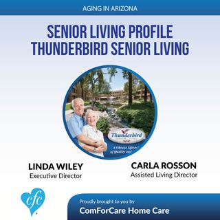 5/7/17: Linda Wiley and Carla Rosson | Senior Living Profile: Thunderbird Senior Living | Aging in Arizona with Presley Reader ComForCare