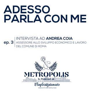 Ep.3 - Adesso Parla con Me - Andrea Coia, Assessore allo Sviluppo Economico e Lavoro del Comune di Roma