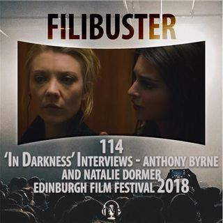 114 - 'In Darkness' Interviews - Anthony Byrne & Natalie Dormer (EIFF 2018)