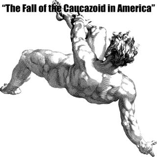 The Fall of the Caucasoid In America