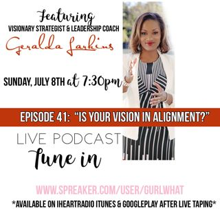 "Episode 41:  ""Is your vision in alignment?"""