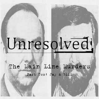 The Main Line Murders (Part Two: Jay & Bill)
