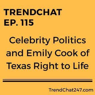 Ep. 115 - Celebrity Politics and Emily Cook of Texas Right to Life