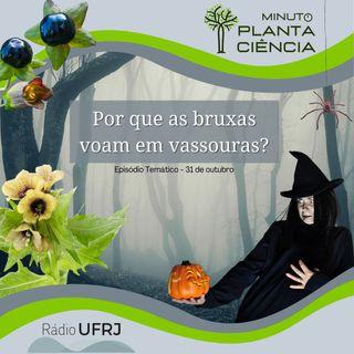 Minuto PlantaCiência - Ep. 03 - Por que as bruxas voam em vassouras? (Rádio UFRJ)