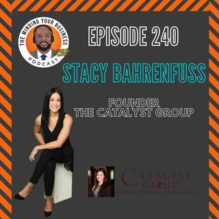 #240 - Stacy Bahrenfuss, Founder of Catalyst Group
