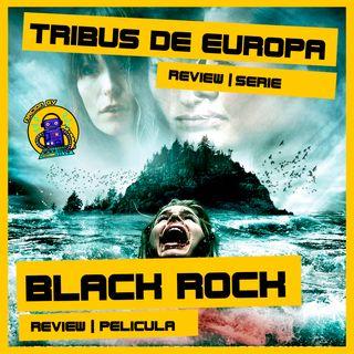Tribus de Europa y Black Rock | Review series y peliculas | 28 de febrero