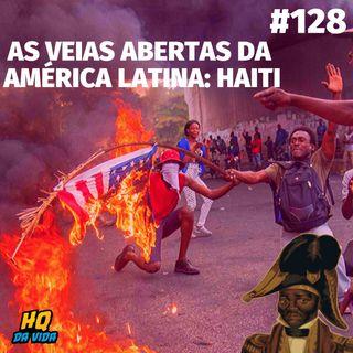 HQ da vida #128 – As veias abertas da América Latina: Haiti